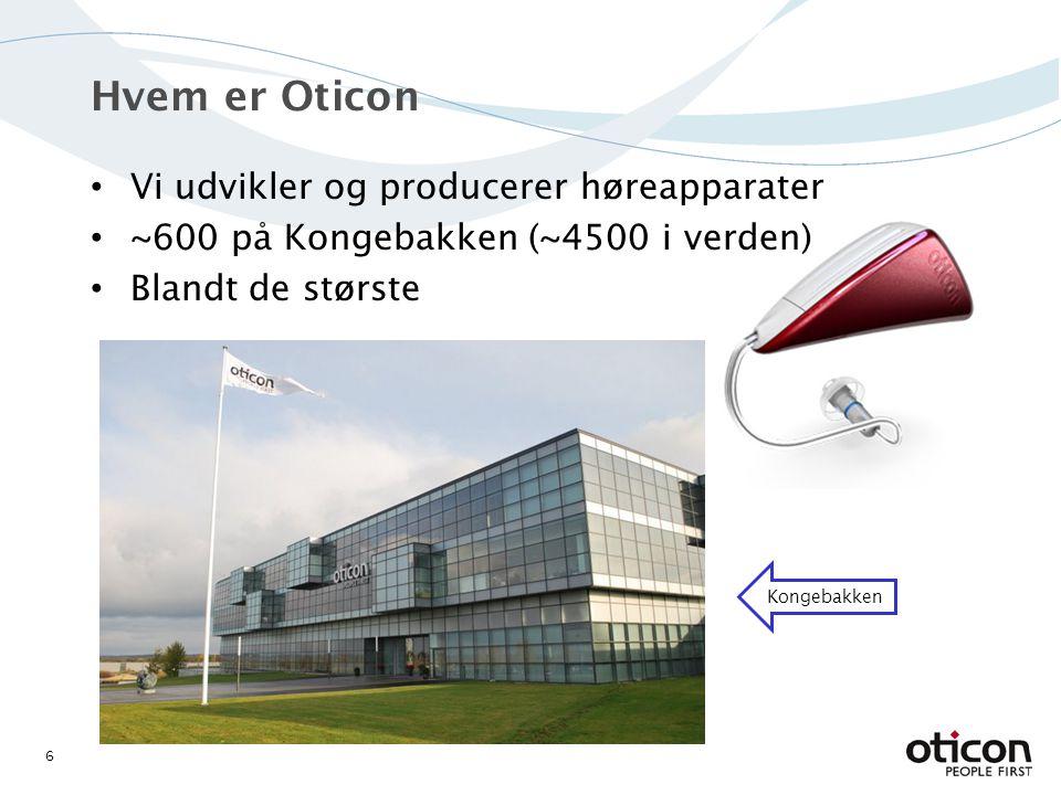 Vi udvikler og producerer høreapparater ~600 på Kongebakken (~4500 i verden) Blandt de største Hvem er Oticon 6 Kongebakken
