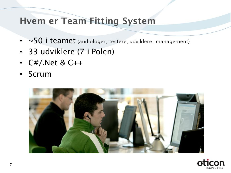 ~50 i teamet (audiologer, testere, udviklere, management) 33 udviklere (7 i Polen) C#/.Net & C++ Scrum Hvem er Team Fitting System 7