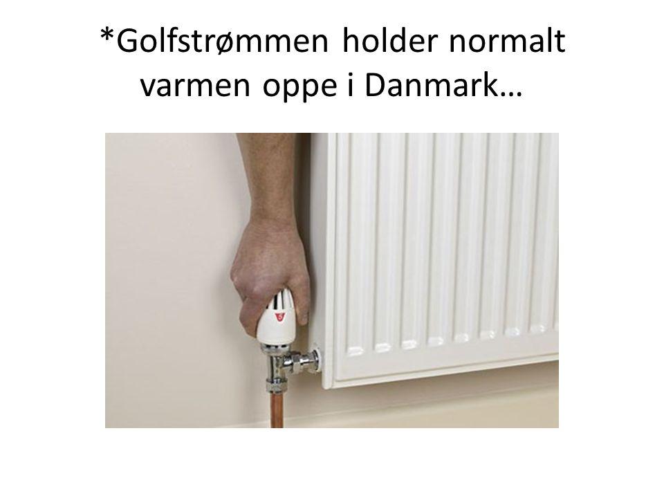 *Golfstrømmen holder normalt varmen oppe i Danmark…
