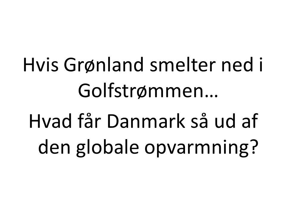 Hvis Grønland smelter ned i Golfstrømmen… Hvad får Danmark så ud af den globale opvarmning