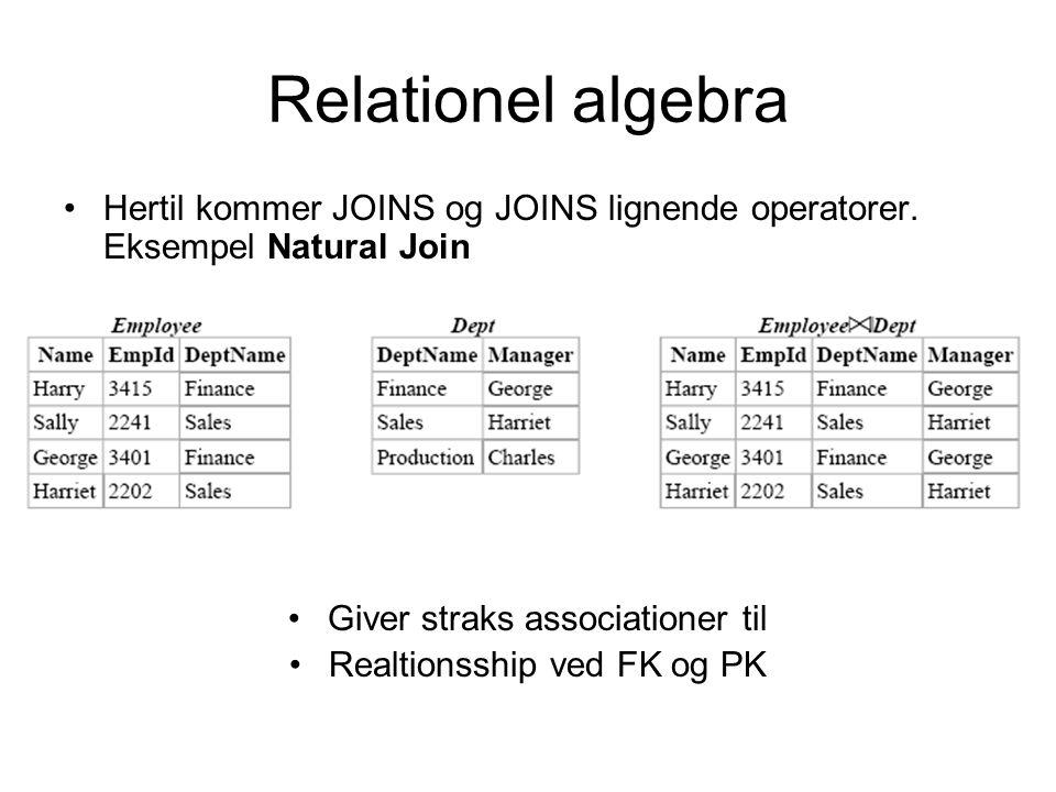 Relationel algebra Hertil kommer JOINS og JOINS lignende operatorer.