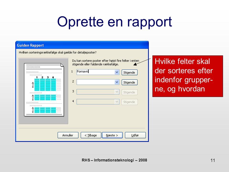 RHS – Informationsteknologi – 2008 11 Oprette en rapport Hvilke felter skal der sorteres efter indenfor grupper- ne, og hvordan