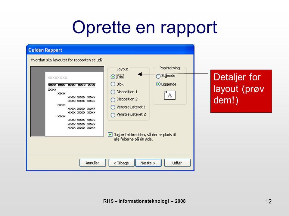 RHS – Informationsteknologi – 2008 12 Oprette en rapport Detaljer for layout (prøv dem!)