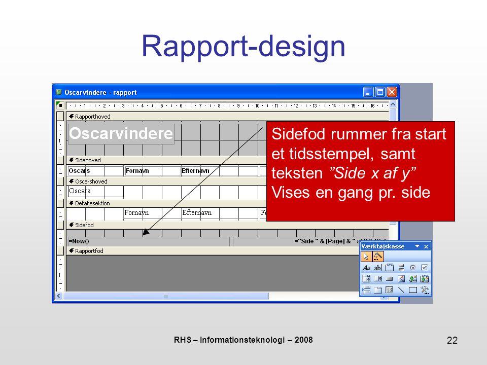 RHS – Informationsteknologi – 2008 22 Rapport-design Sidefod rummer fra start et tidsstempel, samt teksten Side x af y Vises en gang pr.