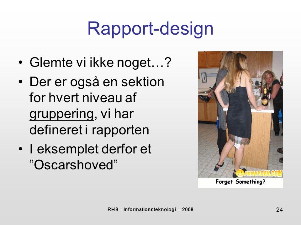 RHS – Informationsteknologi – 2008 24 Rapport-design Glemte vi ikke noget….