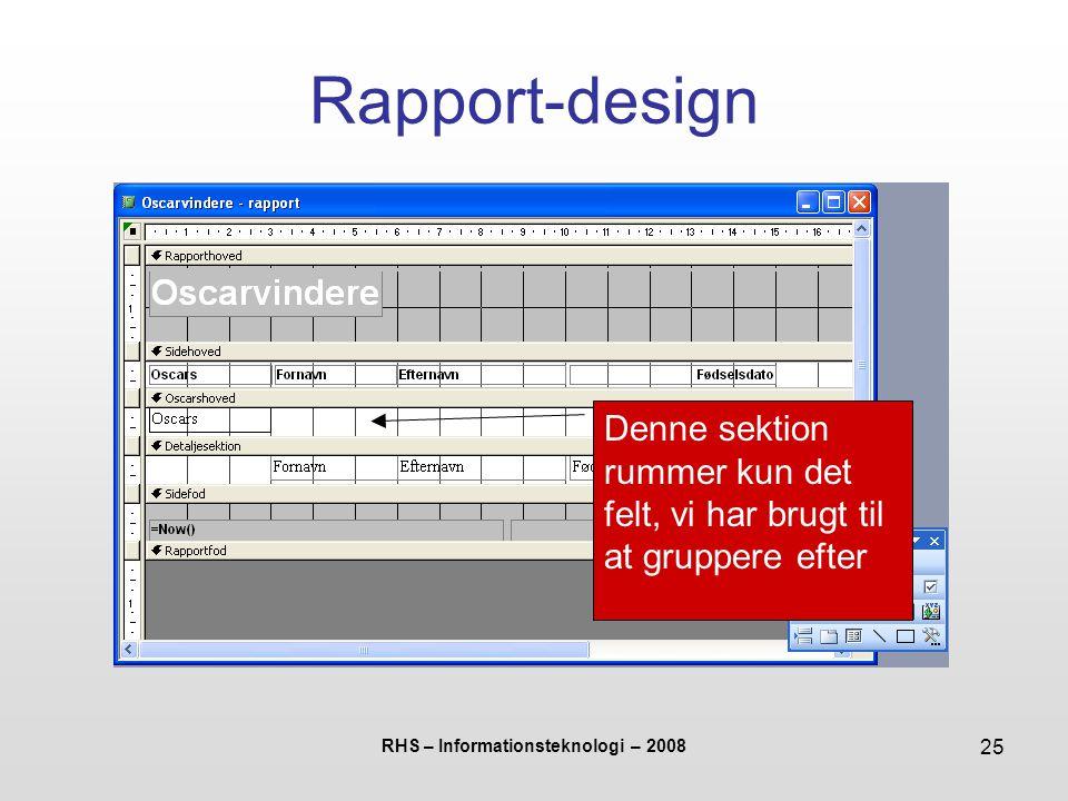 RHS – Informationsteknologi – 2008 25 Rapport-design Denne sektion rummer kun det felt, vi har brugt til at gruppere efter