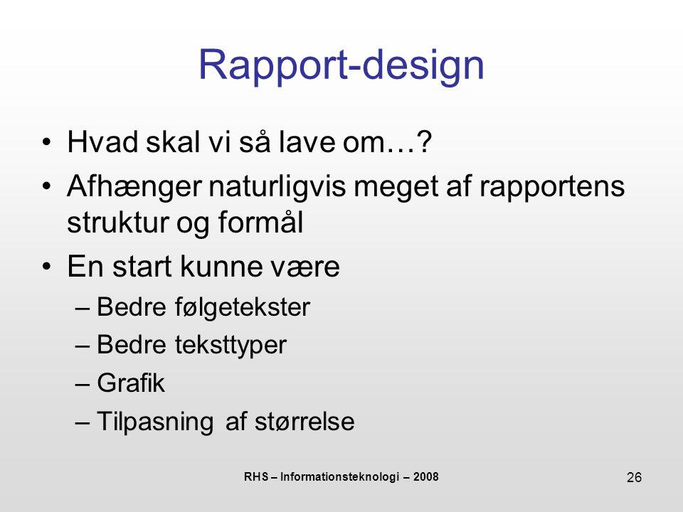 RHS – Informationsteknologi – 2008 26 Rapport-design Hvad skal vi så lave om….