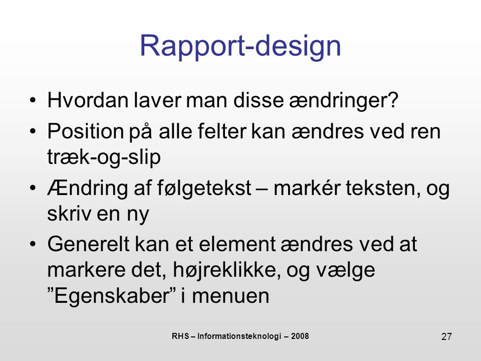 RHS – Informationsteknologi – 2008 27 Rapport-design Hvordan laver man disse ændringer.