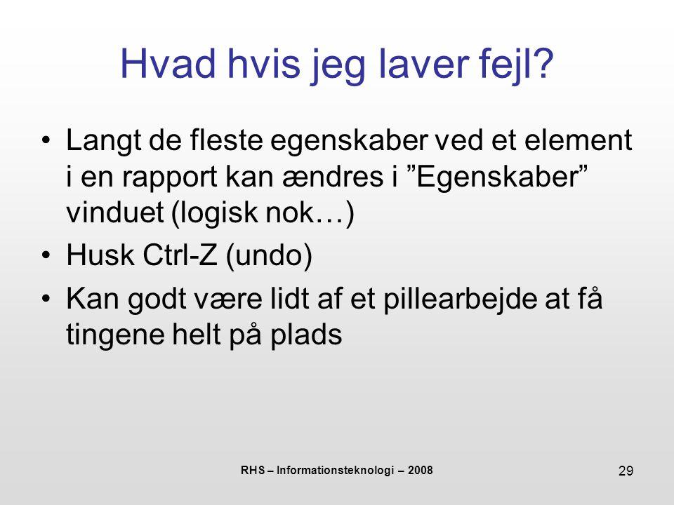 RHS – Informationsteknologi – 2008 29 Hvad hvis jeg laver fejl.