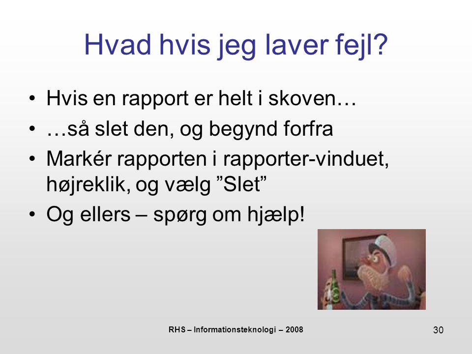 RHS – Informationsteknologi – 2008 30 Hvad hvis jeg laver fejl.