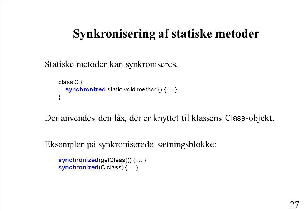 26 Synkronisering af kollektioner Alle Collections-implementationer er usynkroniserede.