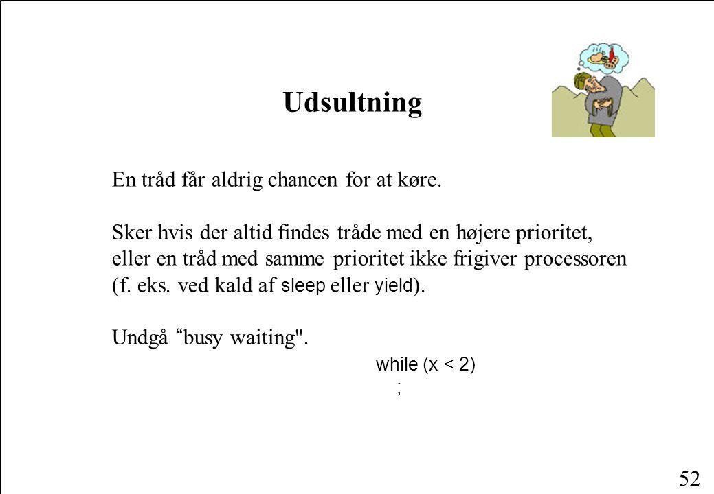 51 Problemer omkring koordinering Udsultning (starvation) Dvale (dormancy) Baglås(deadlock) For tidlig terminering(premature termination)