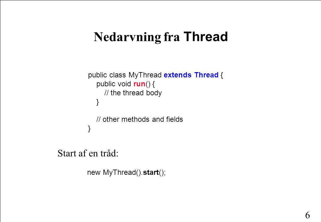 5 Tråde kan skabes og erklæres på to måder: (1) ved nedarvning fra klassen Thread (2) ved implementation af grænsefladen Runnable Skabelse af tråde
