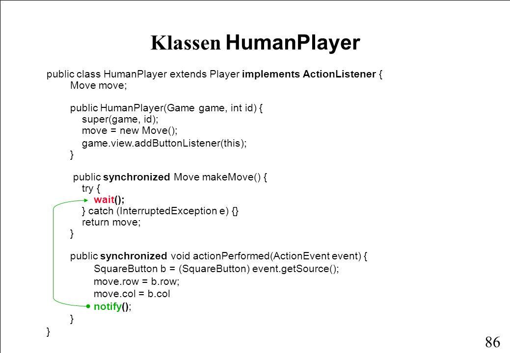 85 public synchronized void hasTurn() { turn = game.turn = this; notify(); } hasTurn