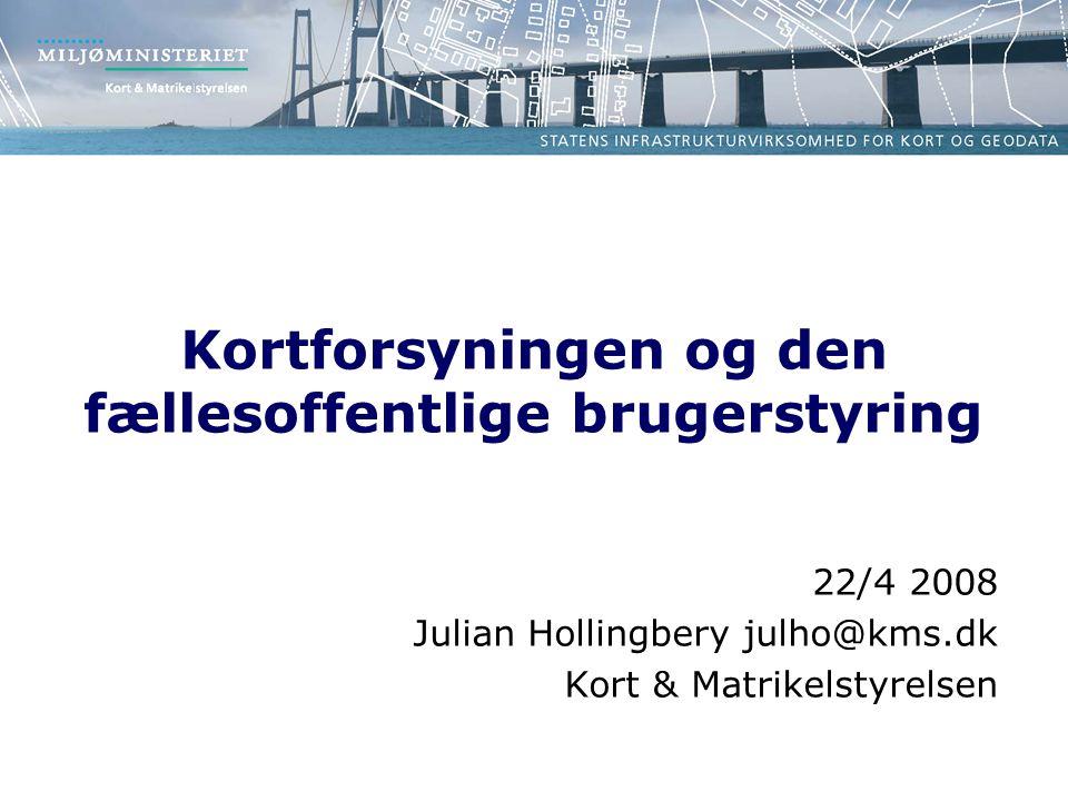 Kortforsyningen og den fællesoffentlige brugerstyring 22/4 2008 Julian Hollingbery julho@kms.dk Kort & Matrikelstyrelsen