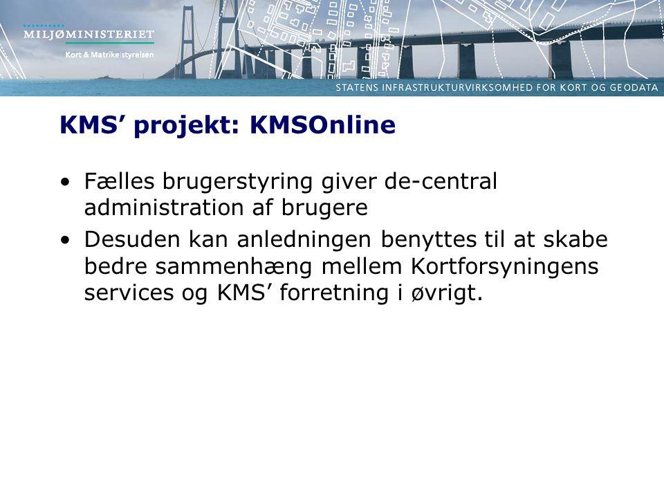 KMS' projekt: KMSOnline Fælles brugerstyring giver de-central administration af brugere Desuden kan anledningen benyttes til at skabe bedre sammenhæng mellem Kortforsyningens services og KMS' forretning i øvrigt.