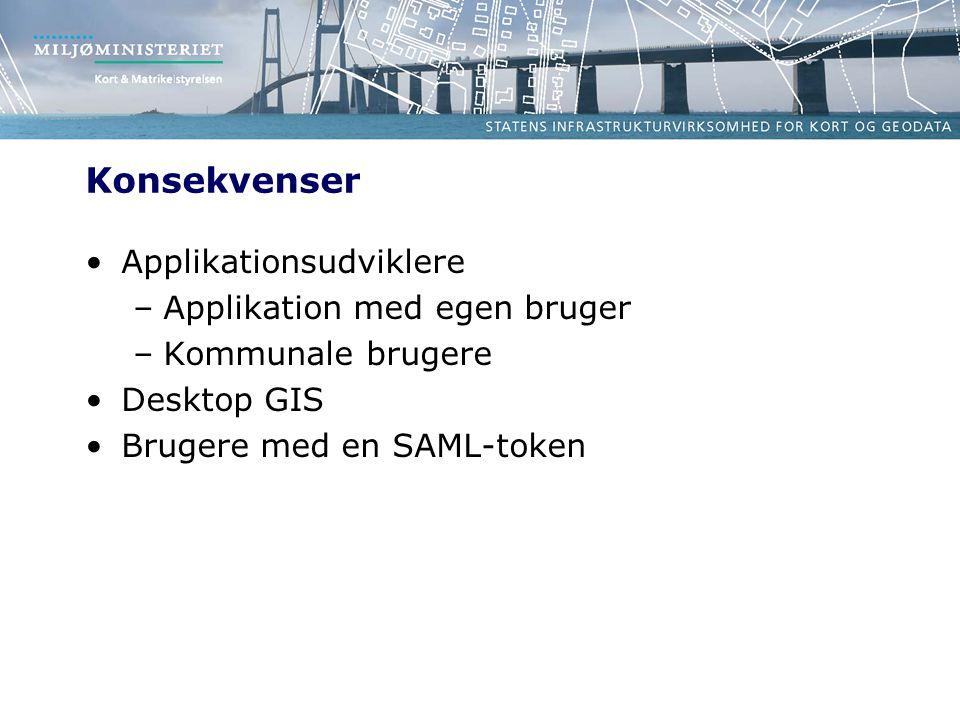 Konsekvenser Applikationsudviklere –Applikation med egen bruger –Kommunale brugere Desktop GIS Brugere med en SAML-token