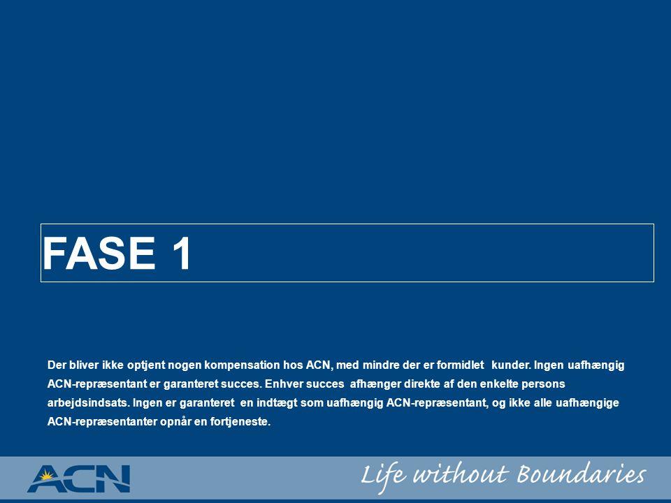 FASE 1 Der bliver ikke optjent nogen kompensation hos ACN, med mindre der er formidlet kunder.