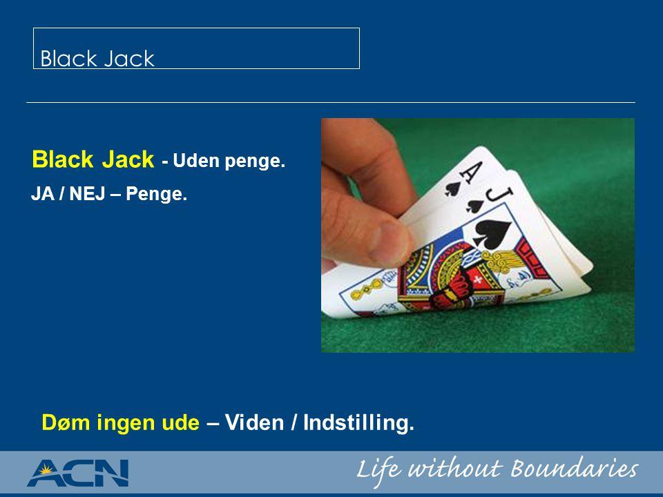 Black Jack - Uden penge. JA / NEJ – Penge. Black Jack Døm ingen ude – Viden / Indstilling.