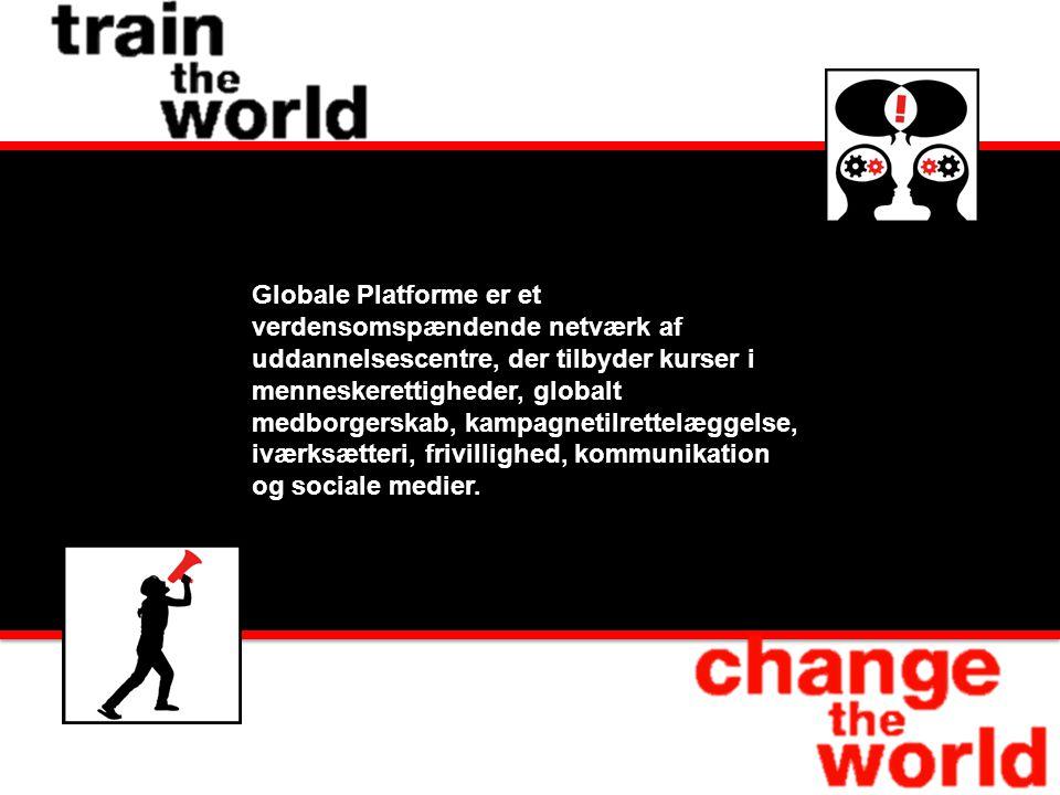 Globale Platforme er et verdensomspændende netværk af uddannelsescentre, der tilbyder kurser i menneskerettigheder, globalt medborgerskab, kampagnetilrettelæggelse, iværksætteri, frivillighed, kommunikation og sociale medier.