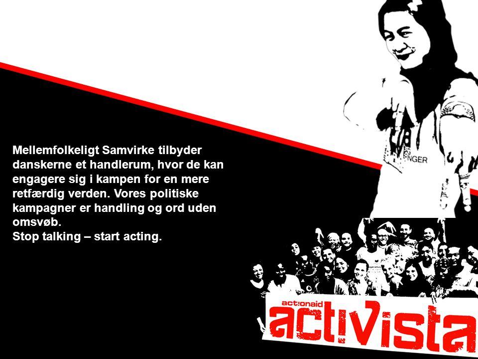 HVAD LAVER VI I DANMARK Mellemfolkeligt Samvirke tilbyder danskerne et handlerum, hvor de kan engagere sig i kampen for en mere retfærdig verden.
