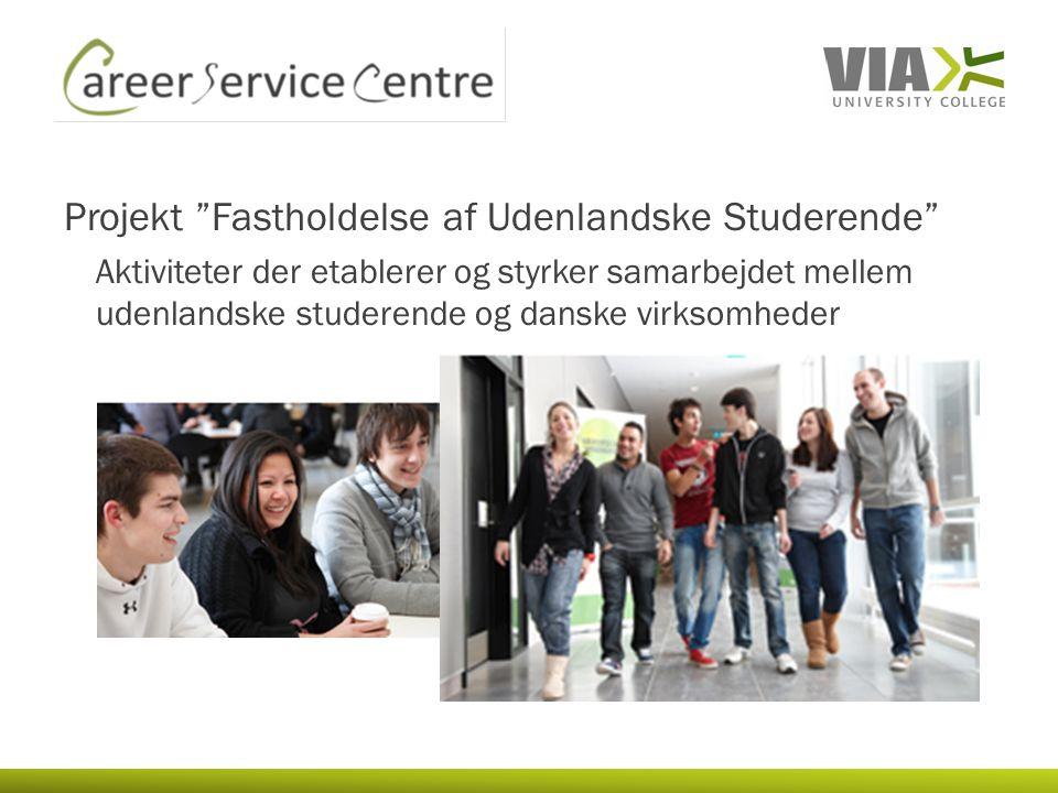 Projekt Fastholdelse af Udenlandske Studerende Aktiviteter der etablerer og styrker samarbejdet mellem udenlandske studerende og danske virksomheder