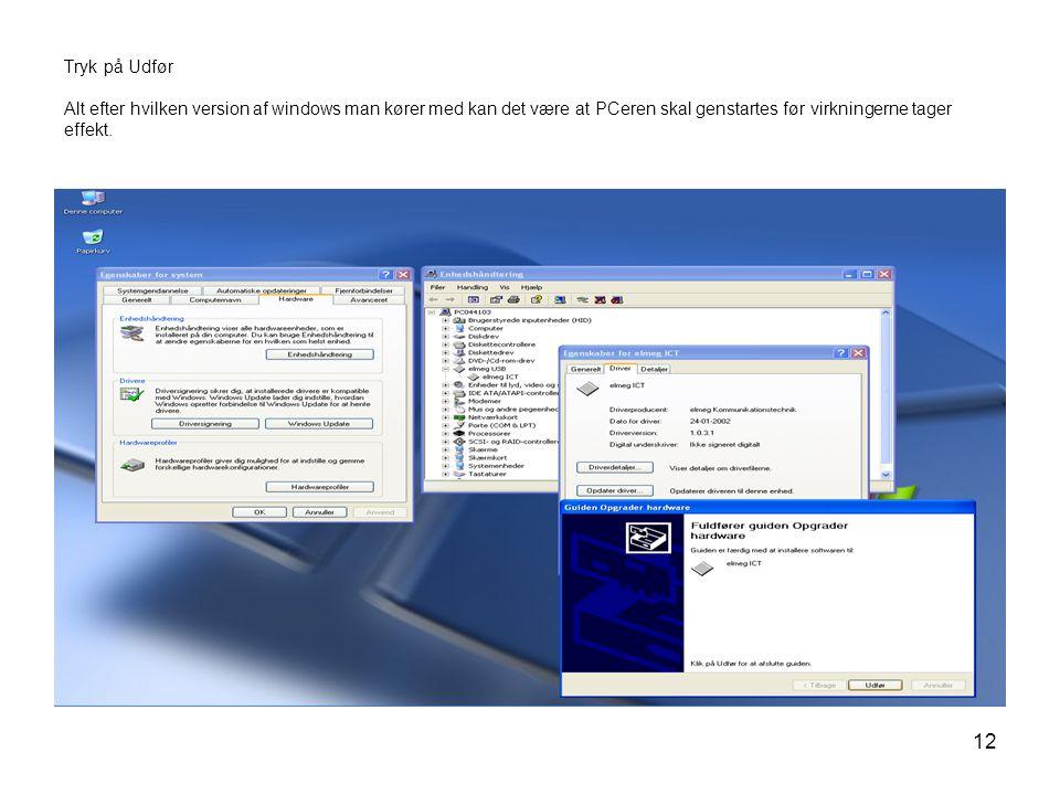 12 Tryk på Udfør Alt efter hvilken version af windows man kører med kan det være at PCeren skal genstartes før virkningerne tager effekt.