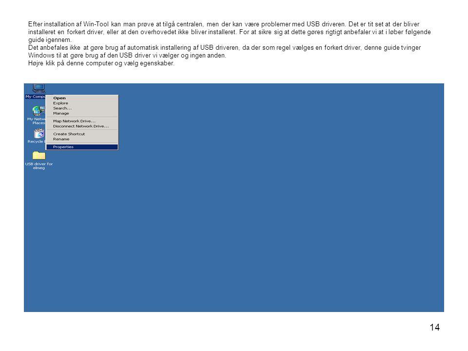 14 Efter installation af Win-Tool kan man prøve at tilgå centralen, men der kan være problemer med USB driveren.