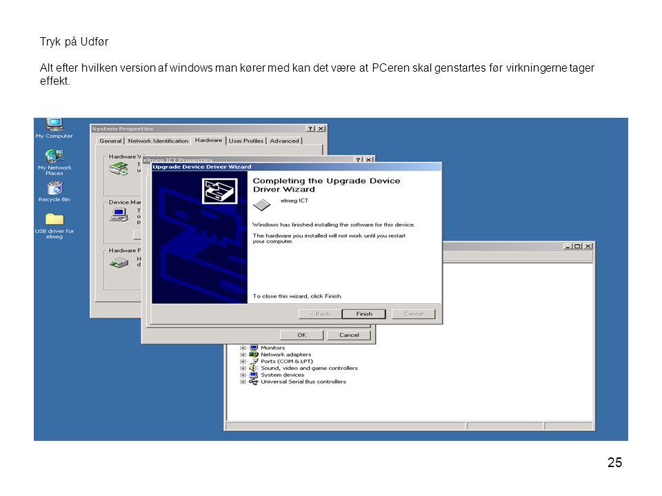 25 Tryk på Udfør Alt efter hvilken version af windows man kører med kan det være at PCeren skal genstartes før virkningerne tager effekt.