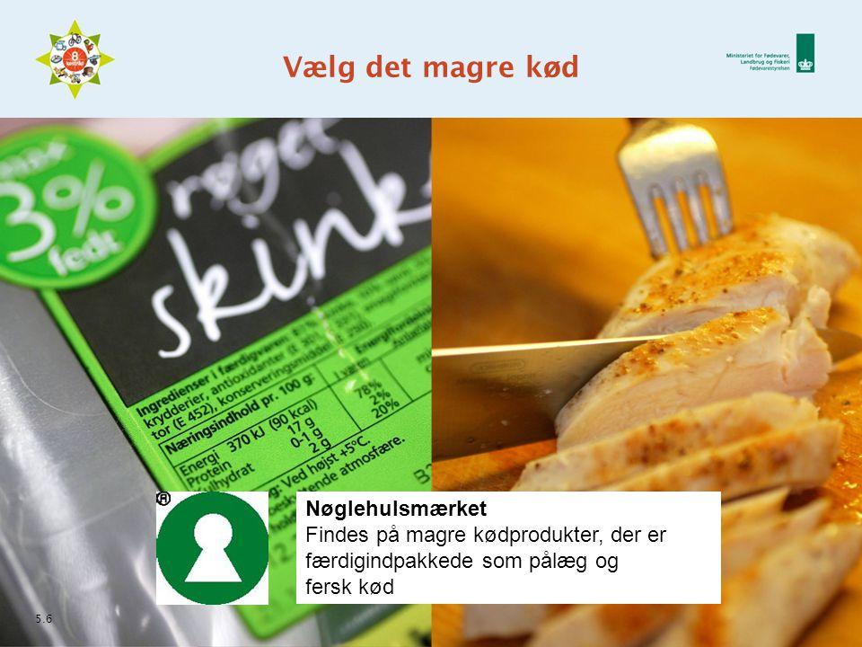 Vælg det magre kød 5.6 Nøglehulsmærket Findes på magre kødprodukter, der er færdigindpakkede som pålæg og fersk kød