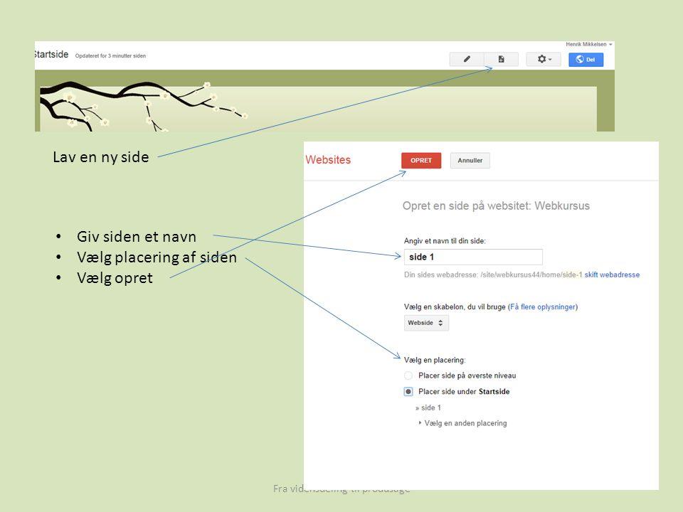 Fra vidensdeling til produsage Lav en ny side Giv siden et navn Vælg placering af siden Vælg opret