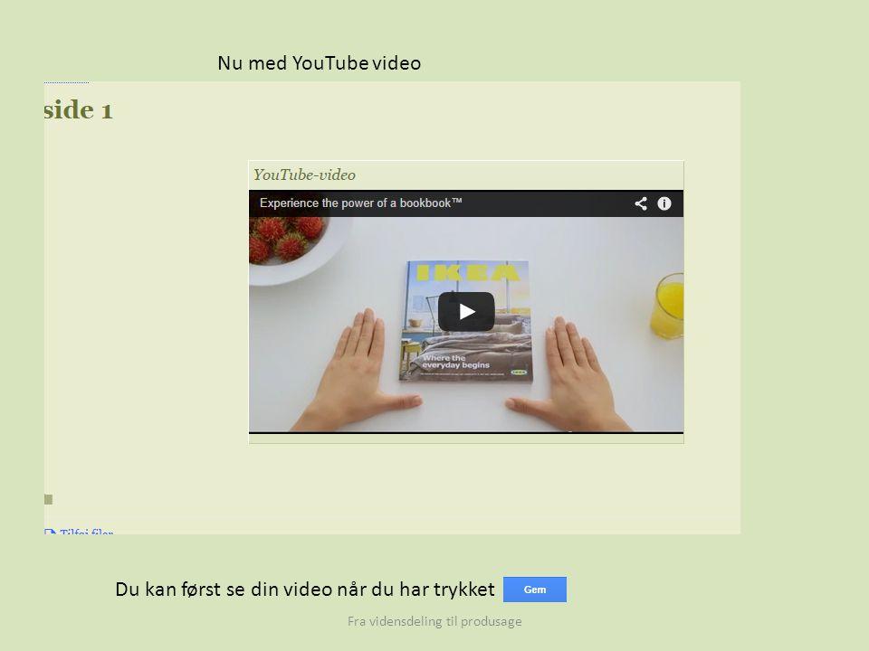 Fra vidensdeling til produsage Nu med YouTube video Du kan først se din video når du har trykket