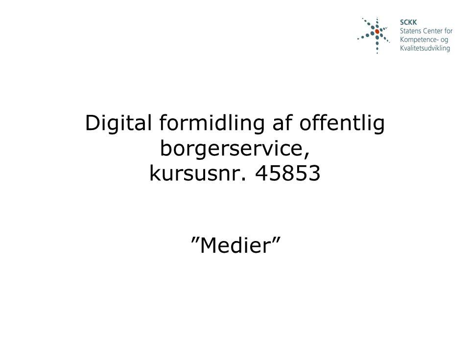 Digital formidling af offentlig borgerservice, kursusnr. 45853 Medier