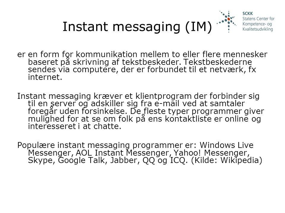 Instant messaging (IM) er en form for kommunikation mellem to eller flere mennesker baseret på skrivning af tekstbeskeder.