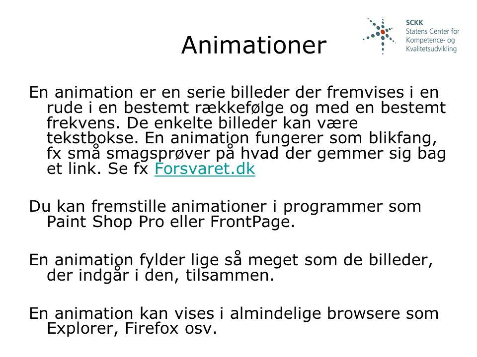 Animationer En animation er en serie billeder der fremvises i en rude i en bestemt rækkefølge og med en bestemt frekvens.