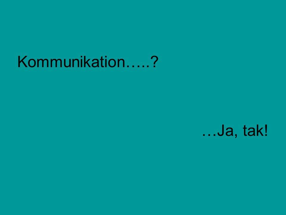 Kommunikation….. …Ja, tak!