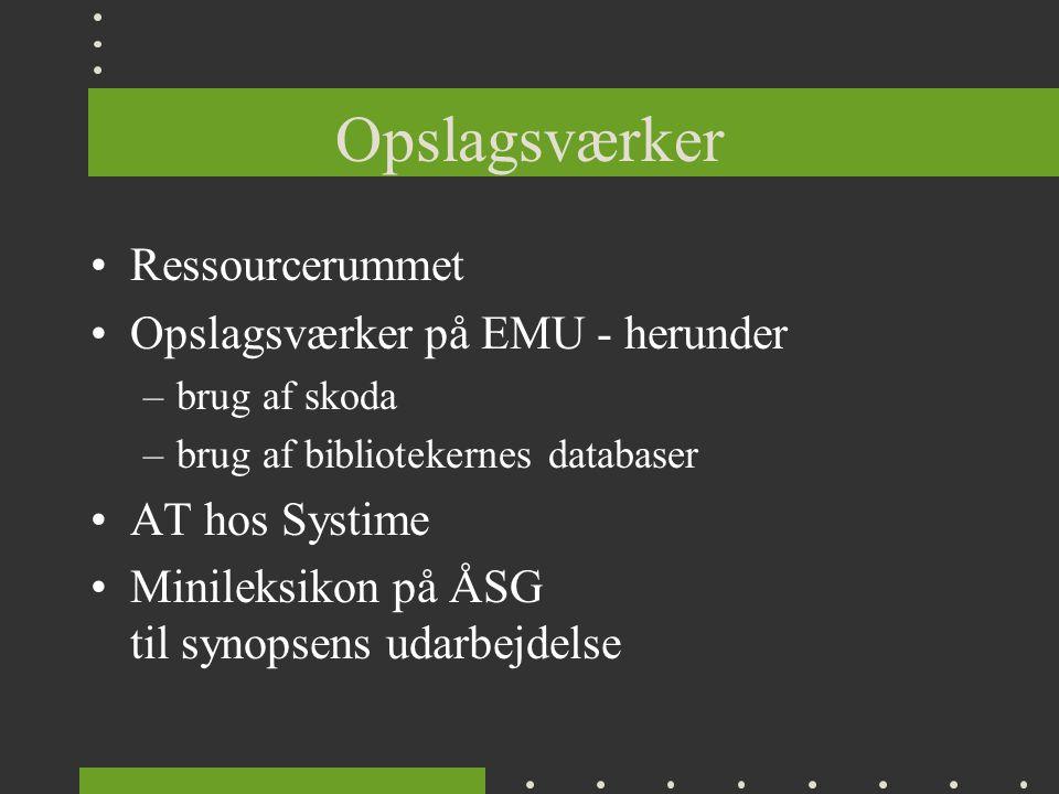 Opslagsværker Ressourcerummet Opslagsværker på EMU - herunder –brug af skoda –brug af bibliotekernes databaser AT hos Systime Minileksikon på ÅSG til synopsens udarbejdelse