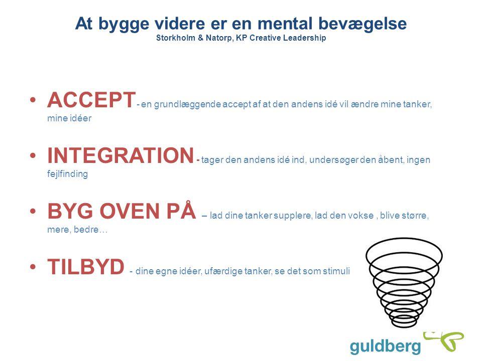 At bygge videre er en mental bevægelse Storkholm & Natorp, KP Creative Leadership ACCEPT - en grundlæggende accept af at den andens idé vil ændre mine