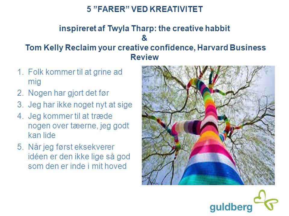 "5 ""FARER"" VED KREATIVITET inspireret af Twyla Tharp: the creative habbit & Tom Kelly Reclaim your creative confidence, Harvard Business Review 1.Folk"