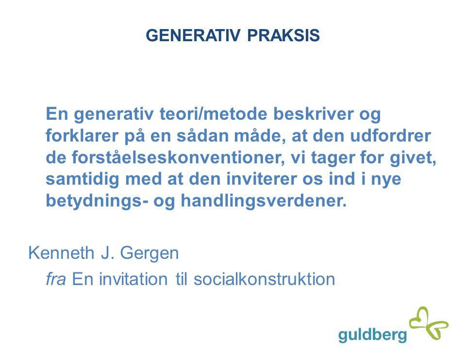 GENERATIV PRAKSIS En generativ teori/metode beskriver og forklarer på en sådan måde, at den udfordrer de forståelseskonventioner, vi tager for givet,
