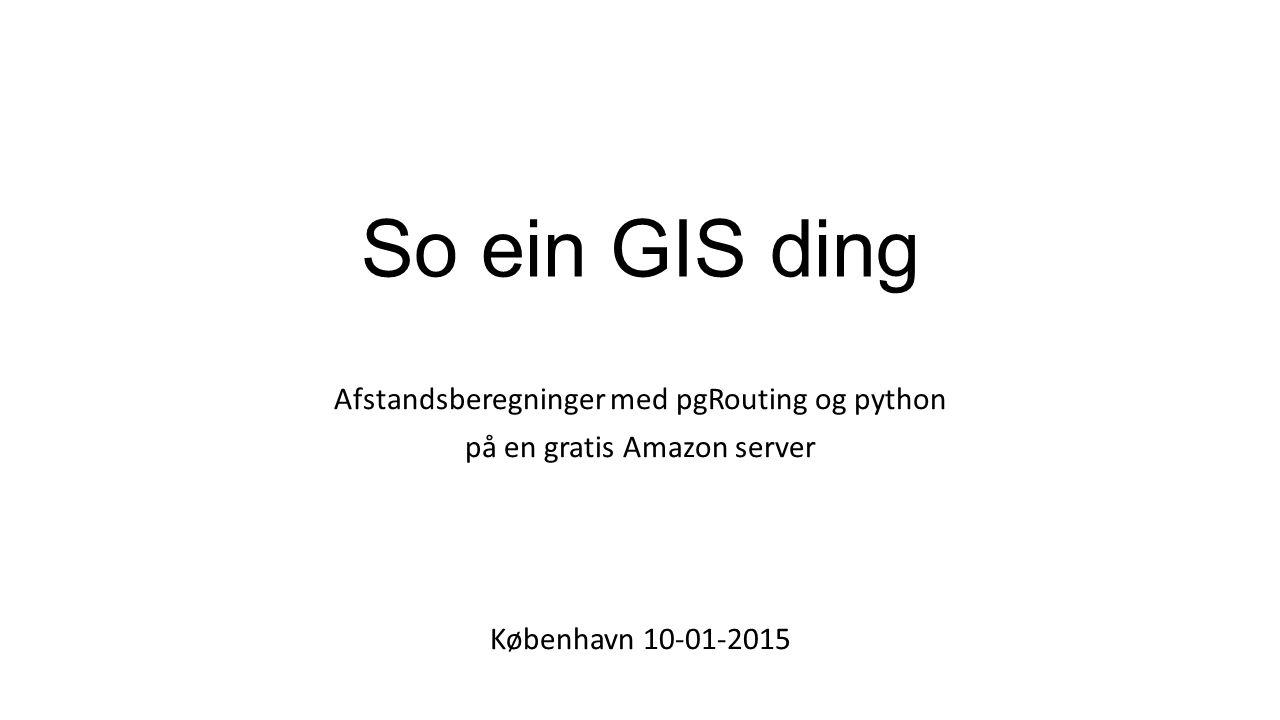 So ein GIS ding Afstandsberegninger med pgRouting og python på en gratis Amazon server København 10-01-2015