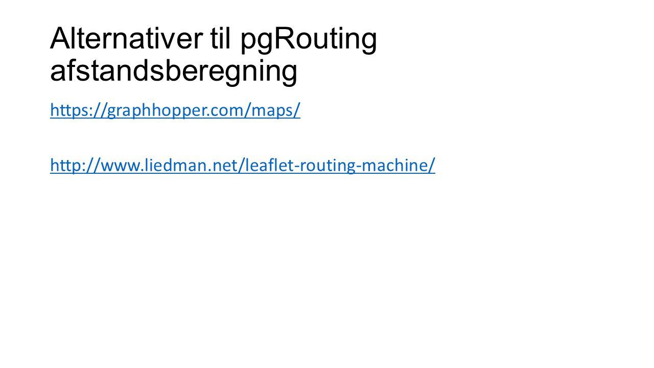 Alternativer til pgRouting afstandsberegning https://graphhopper.com/maps/ http://www.liedman.net/leaflet-routing-machine/