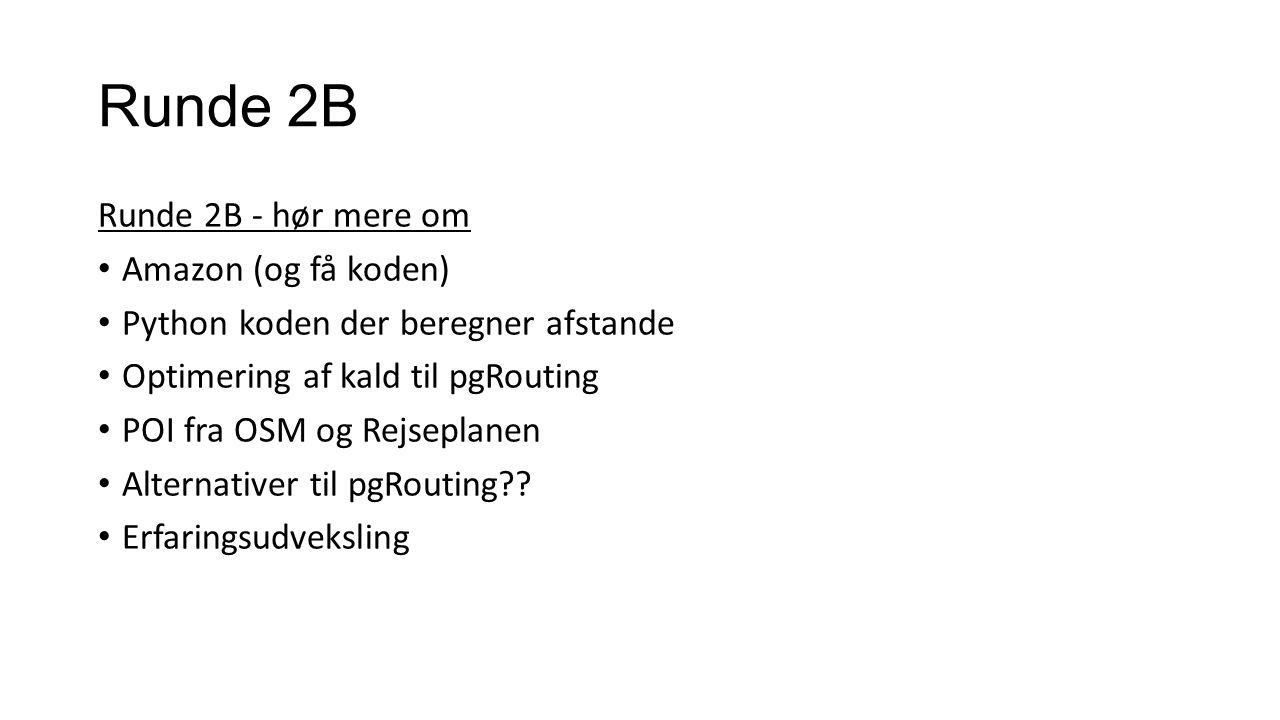 Runde 2B Runde 2B - hør mere om Amazon (og få koden) Python koden der beregner afstande Optimering af kald til pgRouting POI fra OSM og Rejseplanen Alternativer til pgRouting .