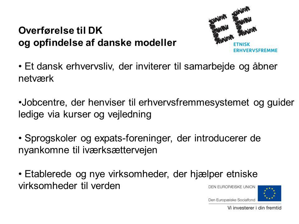 Overførelse til DK og opfindelse af danske modeller Et dansk erhvervsliv, der inviterer til samarbejde og åbner netværk Jobcentre, der henviser til erhvervsfremmesystemet og guider ledige via kurser og vejledning Sprogskoler og expats-foreninger, der introducerer de nyankomne til iværksættervejen Etablerede og nye virksomheder, der hjælper etniske virksomheder til verden