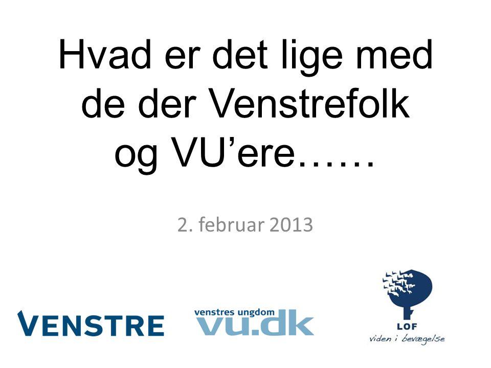 Hvad er det lige med de der Venstrefolk og VU'ere…… 2. februar 2013