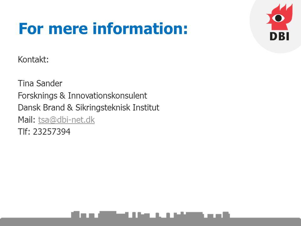 For mere information: Kontakt: Tina Sander Forsknings & Innovationskonsulent Dansk Brand & Sikringsteknisk Institut Mail: tsa@dbi-net.dktsa@dbi-net.dk Tlf: 23257394