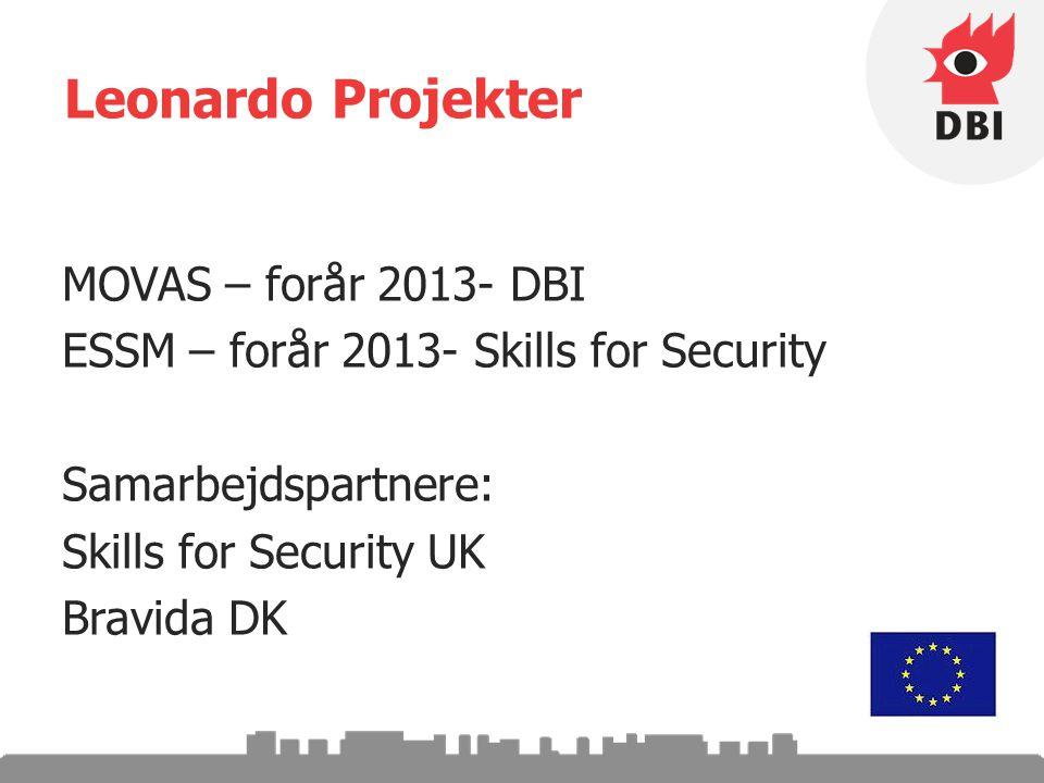 Leonardo Projekter MOVAS – forår 2013- DBI ESSM – forår 2013- Skills for Security Samarbejdspartnere: Skills for Security UK Bravida DK