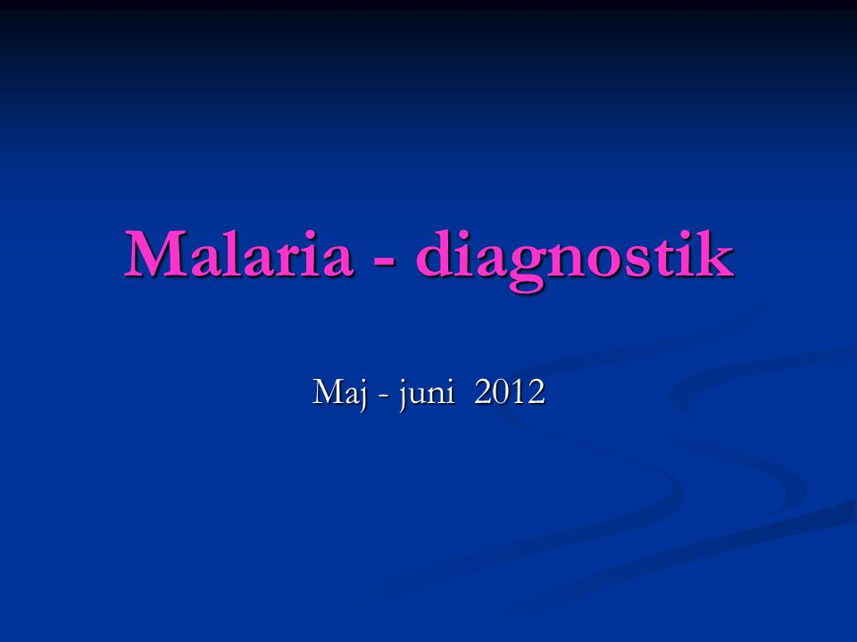 Malaria - diagnostik Maj - juni 2012