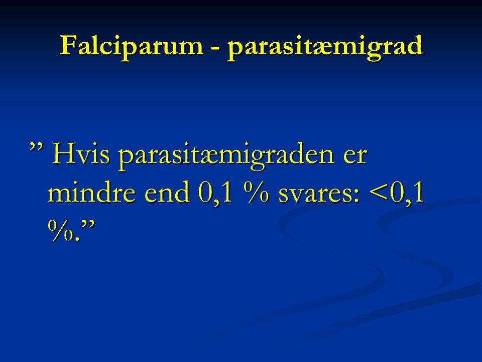 Falciparum - parasitæmigrad Hvis parasitæmigraden er mindre end 0,1 % svares: <0,1 %.