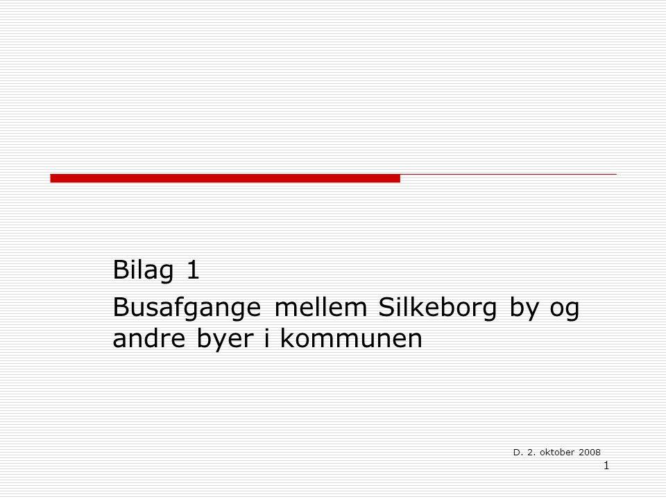 1 Bilag 1 Busafgange mellem Silkeborg by og andre byer i kommunen D. 2. oktober 2008